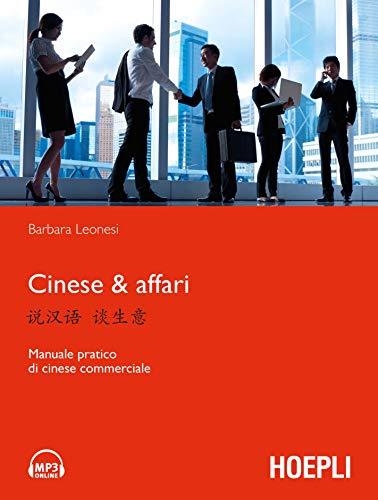 Cinese & affari. Manuale pratico di cinese commerciale