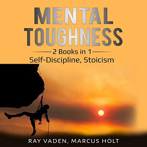 Mental Toughness: 2 Books in 1: Self-Discipline, Stoicism                   By:                                                                                                                                 Ray Vaden,                                                                                        Marcus Holt                               Narrated by:                                                                                                                                 Curtis Wright,                                                                                        Mark Milroy                      Length: 3 hrs and 26 mins     Not rated yet     Overall 0.0