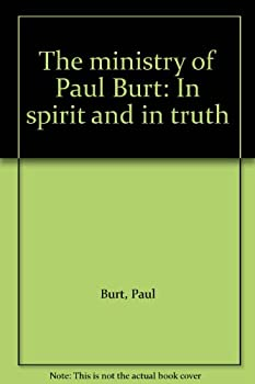 Unknown Binding The ministry of Paul Burt: In spirit and in truth Book
