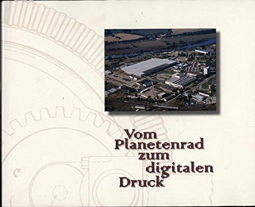 Vom Planetenrad zum digitalen Druck. 100 Jahre KBA-Planeta AG, 1898-1998.,