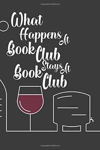 What Happens At Book Club Stays At Book Club: Wine Journal With Winery Names, Origins, Types, Wine Ages, Prices, Sampled, A Flavor Wheel, Ratings, and Notes