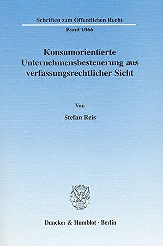 Konsumorientierte Unternehmensbesteuerung aus verfassungsrechtlicher Sicht. (Schriften zum Öffentlichen Recht)