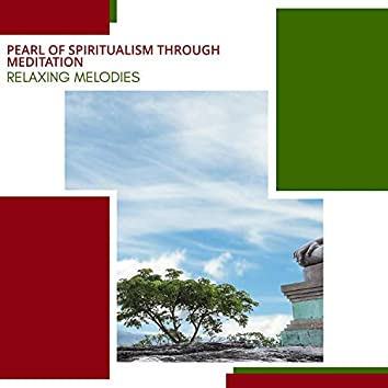 Pearl Of Spiritualism Through Meditation - Relaxing Melodies