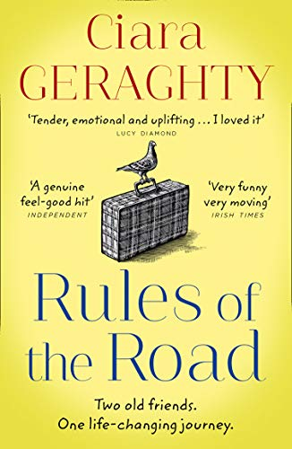 Rules of the Road: 2020's most emotional, uplifting novel of two old friends and a life-changing journey by [Ciara Geraghty]