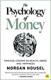 The Psychology of Money - Timeless Lessons on Wealth, Greed, and Happiness