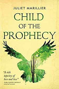 Child of the Prophecy: Book Three of the Sevenwaters Trilogy (The Sevenwaters Series 3) by [Juliet Marillier]