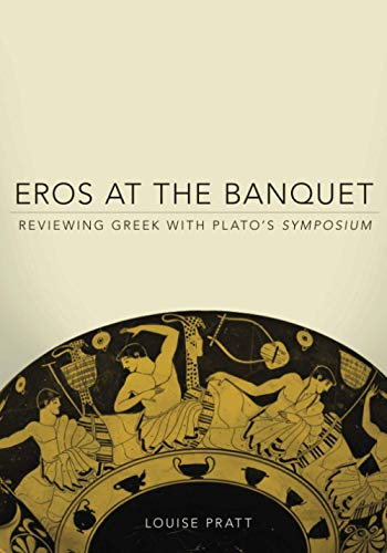Eros at the Banquet (Oklahoma Series in Classical Culture) (Volume 40)