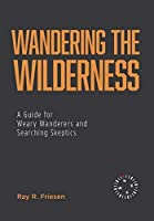 Wandering the Wilderness: A Guide for Weary Wanderers and Searching Skeptics
