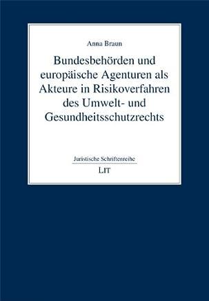 Bundesbehörden und europäische Agenturen als Akteure in Risikoverfahren des Umwelt- und Gesundheitsschutzrechts