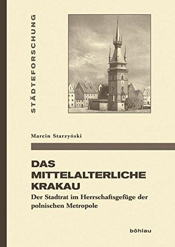 Das mittelalterliche Krakau: Der Stadtrat im Herrschaftsgefüge der polnischen Metropole (Städteforschung, Band 92)