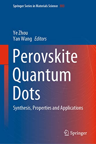 Perovskite Quantum Dots: Synthesis, Properties and Applications (Springer Series in Materials Science Book 303) (English Edition)