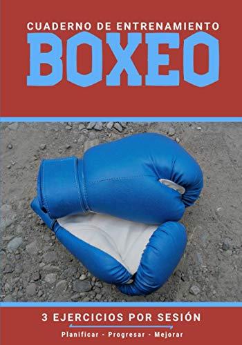 Cuaderno De Entrenamiento Boxeo: Libro de ejercicios y plan de entrenamiento - Planificación deportiva - Evaluar y apuntar objetivos - Regalo Boxeo (Spanish Edition)