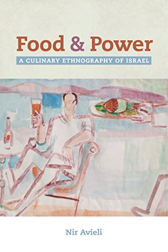 Food and Power: A Culinary Ethnography of Israel (California Studies in Food and Culture Book 67) (English Edition)