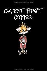 OK, BUT FIRST COFFEE: Lustiges Kaffee Fuchs Notizbuch Notizheft Notebook, DIN A5 (6X9 Zoll), 110 Seiten cremefarben, blank mit dezenten Rahmen, Softcover matt, Taschenbuch ideal als Geschenk.