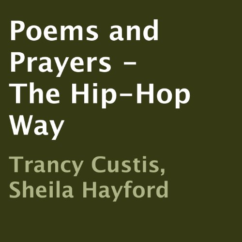 Poems and Prayers - The Hip-Hop Way                   By:                                                                                                                                 Trancy Custis,                                                                                        Sheila Hayford                               Narrated by:                                                                                                                                 Derrick Hardin                      Length: 1 hr and 4 mins     Not rated yet     Overall 0.0