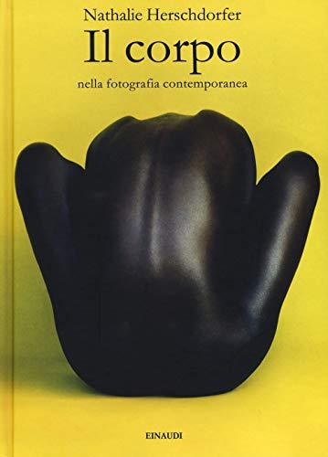 Il corpo nella fotografia contemporanea. Ediz. illustrata