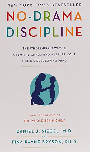 No-Drama Discipline: The Whole-Brain Way to Calm the Chaos and Nurture Your Child's Developing Mind. best toddler discipline books.
