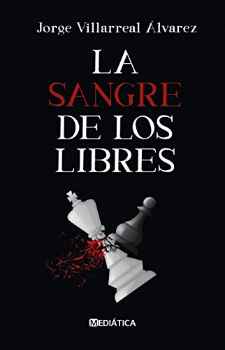 La sangre de los libres de Jorge Villarreal Álvarez