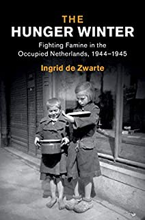 The Hunger Winter: Fighting Famine in the Occupied Netherlands, 1944–1945 (Studies in the Social and Cultural History of M...