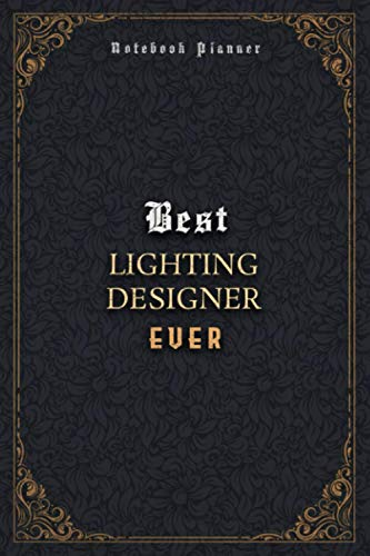 Lighting Designer Notebook Planner - Luxury Best Lighting Designer Ever Job Title Working Cover: 6x9 inch, 120 Pages, Meal, Daily, A5, Home Budget, Journal, Business, 5.24 x 22.86 cm, Pocket