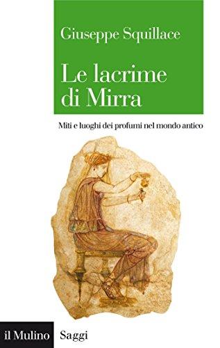 Le lacrime di Mirra: Miti e luoghi dei profumi nel mondo antico (Saggi Vol. 822)