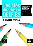 Les clés du nouveau DELF B2 - Livre élève + mp3