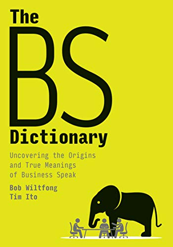 The BS Dictionary: Uncovering the Origins and True Meanings of Business Speak