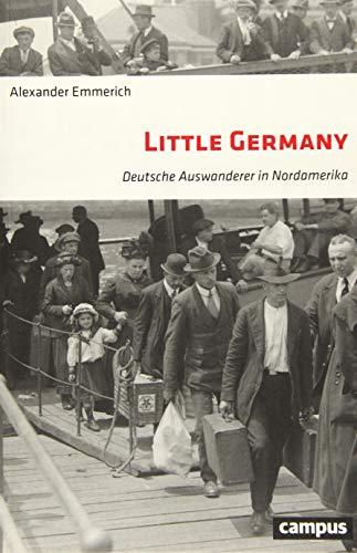 Little Germany: Deutsche Auswanderer in Nordamerika