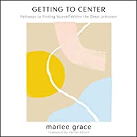 Getting to Center: Pathways to Finding Yourself Within the Great Unknown