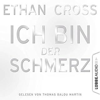 Ich bin der Schmerz     Shepherd-Thriller 3              Autor:                                                                                                                                 Ethan Cross                               Sprecher:                                                                                                                                 Thomas Balou Martin                      Spieldauer: 7 Std. und 24 Min.     450 Bewertungen     Gesamt 4,7