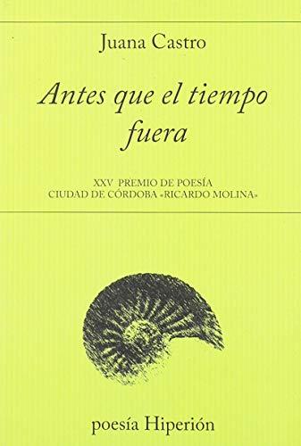 Antes que el tiempo fuera: XXV Premio Ciudad de Córdoba «Ricardo Molina»: 732 (poesía Hiperión)
