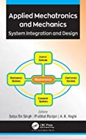 Applied Mechatronics and Mechanics: System Integration and Design Front Cover
