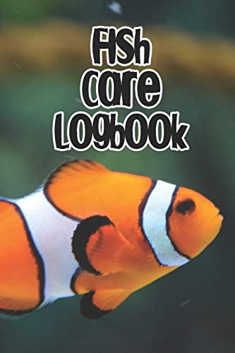 Fish Care Logbook: Record Care Instructions, Food Types, Indoors, Outdoors, Aquarium and Records of Fish Care