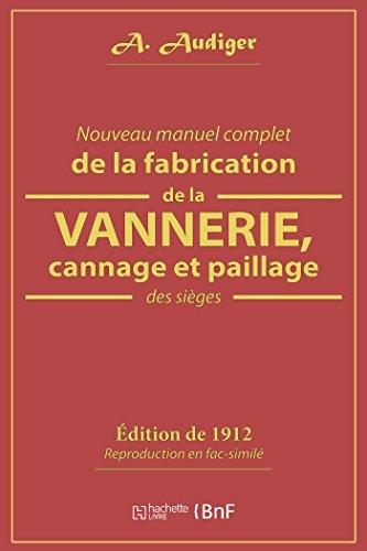 Nouveau manuel complet de la fabrication de la vannerie, cannage et paillage des sièges