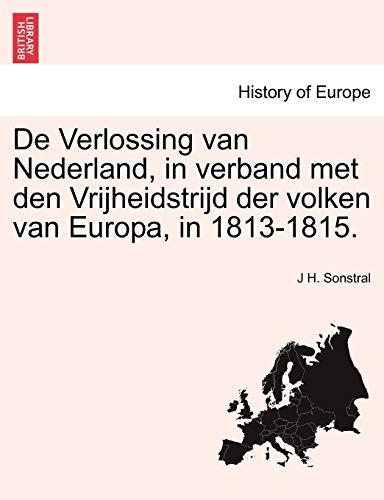 de Verlossing Van Nederland, in Verband Met Den Vrijheidstrijd Der Volken Van Europa, in 1813-1815.