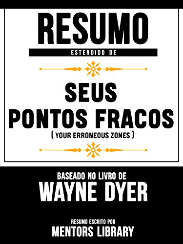 Resumo Estendido De Seus Pontos Fracos (Your Erroneous Zones) - Baseado No Livro De Wayne Dyer