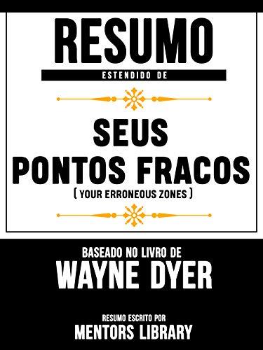 Resumo Estendido De Seus Pontos Fracos (Your Erroneous Zones) - Baseado No Livro De Wayne Dyer (Portuguese Edition)