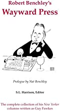 Robert Benchley's Wayward Press: The Complete Collection of His the New Yorker Columns Written as Guy Fawkes