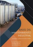 Bases del mantenimiento industrial: Conceptos y prácticas fundamentales