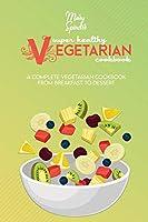 Super Healthy Vegetarian Cookbook: A Complete Vegetarian Cookbook - From Breakfast to Dessert