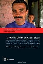 growing Old في البرازيل القديمة: implications من الأشخاص الشيخوخة على نمو ، الفقر ، الأماكن العامة finance و خدمة التسليم (الاتجاهات في تطوير)