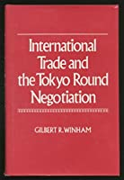 International Trade and the Tokyo Round Negotiation (Princeton Legacy Library, 463)