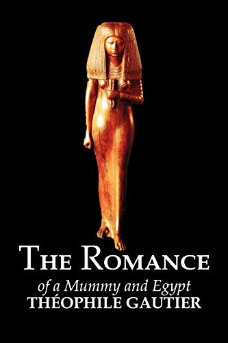 Compare Textbook Prices for The Romance of a Mummy and Egypt by Theophile Gautier, Fiction, Classics, Fantasy, Fairy Tales, Folk Tales, Legends & Mythology  ISBN 9781463800192 by Gautier, Theophile