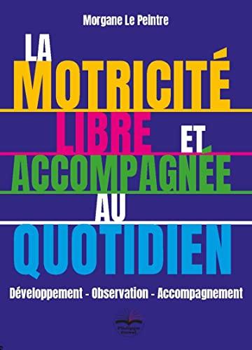 La motricité libre et accompagnée au quotidien: Développement - Observation - Accompagnement
