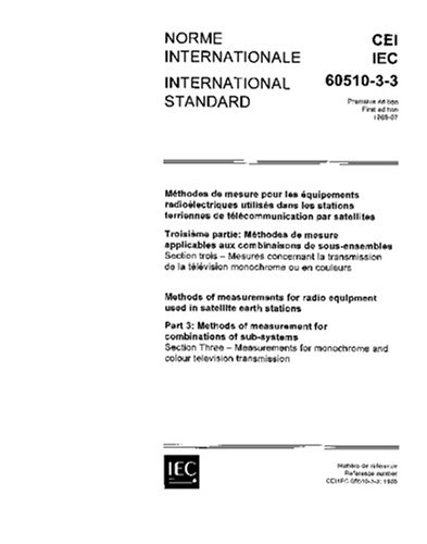IEC 60510-3-3 Ed. 1.0 b:1988, Methods of measurement for radio equipment used in satellite earth stations. Part 3: Methods of measurement on ... monochrome and colour television transmission