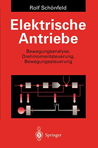 Elektrische Antriebe: Bewegungsanalyse, Drehmomentsteuerung, Bewegungssteuerung