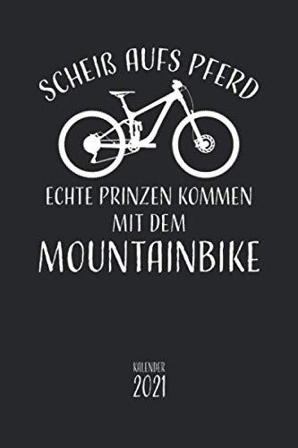 Scheiß aufs Pferd, echte Prinzen kommen mit dem Mountainbike Kalender 2021: Fahrrad Terminkalender, Wochenplaner, Wochenkalender, Organizer von Jan ... Radsportler, Fahrradfahrer und MTB Fans