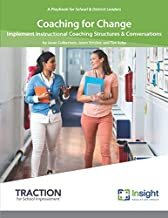 Coaching for Change: Implement Instructional Coaching Structures & Conversations (A Playbook for School and District Leaders)
