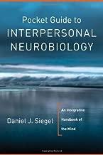 Pocket Guide to Interpersonal Neurobiology: An Integrative Handbook of the Mind (Norton Series on Interpersonal Neurobiology) by Daniel J. Siegel M.D.(2012-04-02)