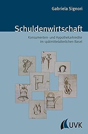 Schuldenwirtschaft. Konsumenten- und Hypothekarkredite im sp�tmittelalterlichen Basel (Sp�tmittelalterstudien)